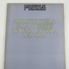 Libros antiguos: ARQUITECTURA PARA DESPUÉS DE UNA GUERRA, 1939- 1949, 1977, NÚM. 121, CUADERNOS DE ARQUITECTURA.. Lote 149035262