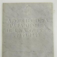 Libros antiguos: CATÁLOGO ARQUITECTURA PARA DESPUÉS DE UNA GUERRA, 1939 - 1949, 1977, CUADERNOS DE ARQUITECTURA. . Lote 149042178