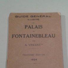 Libros antiguos: GUIA GENERAL PALACIO FONTAINEBLEAU. GUIDE GÉNÉRAL ILLUSTRÉ DU PALAIS DE FONTAINEBLEAU. VINCENT. 1924. Lote 150246217