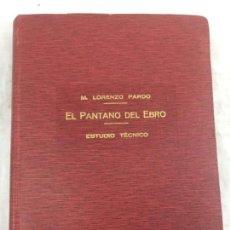 Libros antiguos: EL PANTANO DEL EBRO. ESTUDIO TÉCNICO DE SUS OBRAS HIDRÁULICAS PARDO, M. LORENZO 1919 PLANOS DESPLEGA. Lote 151358122