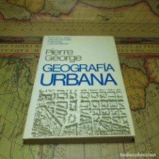 Libros antiguos: GEOGRAFIA URBANA. PIERRE GEORGE. EDITORIAL ARIEL 1974.. Lote 152479358