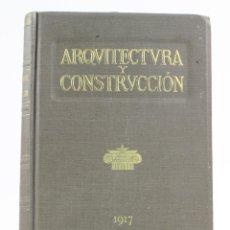 Libros antiguos: ARQUITECTURA Y CONSTRUCCIÓN, 1917, MANUEL VEGA MARCH, RESUMEN ANUAL, BARCELONA. 28X20CM. Lote 153653058