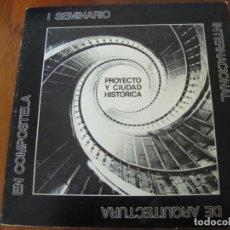 Libros antiguos: I SEMINARIO INTERNACIONAL DE ARQUITECTURA EN COMPOSTELA. PROYECTO Y CIUDAD HISTÓRICA. VIGO, 1977. . Lote 154762154