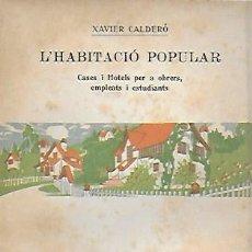 Libros antiguos: L' HABITACIÓ POPULAR. CASES I HOTELS PER A OBRERS, EMPLEATS I ESTUDIANTS / X. CALDERÓ. BCN, 1914.. Lote 156006446