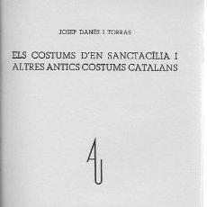 Libros antiguos: EL COSTUMS D' EN SANCTACÍLIA I ALTRES ANTICS COSTUMS CATALANS / J. DANÉS I TORRAS. BCN : AAC, 1936.. Lote 157226182