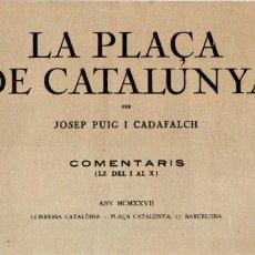 Libros antiguos: PUIG I CADAFALCH : LA PLAÇA DE CATALUNYA COMENTARIS 1 (LIB, CATALÒNIA, 1927). Lote 157902058