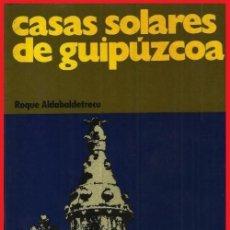 Libros antiguos: CASAS SOLARES DE GUIPUZCOA. ROQUE ALADABALTRECU. ARQUITECTURA, EDIFICACION. URBANISMO. PAIS VASCO.. Lote 158082286