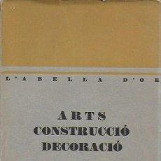 Libros antiguos: ARTS, CONSTRUCCIÓ, DECORACIÓ. L' ABELLA D' OR, 1932. 22X12CN. 260 P. IL.. Lote 158121262