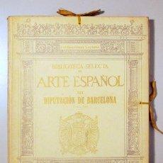 Libros antiguos: BIBLIOTECA SELECTA DE ARTE ESPAÑOL. VOL. II. DIPUTACIÓN DE BARCELONA - BARCELONA 1923 - MUY ILUSTRAD. Lote 159475646