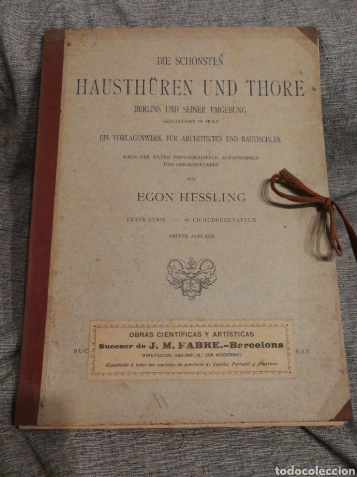 HAUSTHÜREN UND THORE- EGON HESSLING (40 LÁMINAS), ARQUITECTURA PUERTAS ENTRADA 1900'S, J.M.FABRE.E. (Libros Antiguos, Raros y Curiosos - Bellas artes, ocio y coleccion - Arquitectura)