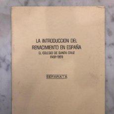 Libros antiguos: LA INTRODUCCIÓN DEL RENACIMIENTO EN ESPAÑA. EL COLEGIO DE SANTA CRUZ-LCV(13€). Lote 164859542