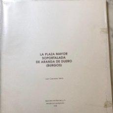 Libros antiguos: LA PLAZA MAYOR SOPORTALADA DE ARANDA DE DUERO BURGOS-LCV(13€). Lote 166702470