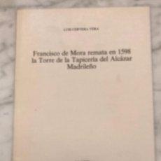 Libros antiguos: FRANCISCO DE MORA REMATA EN 1598 LA TORRE DE LA TAPICERÍA DEL ALCAZAR MADRILEÑO-IEMF -LCV(13€). Lote 166717342
