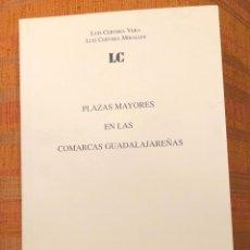 Libros antiguos: PLAZAS MAYORES EN LAS COMARCAS GUADALAJEREÑAS LCV-LC(35€). Lote 166953060