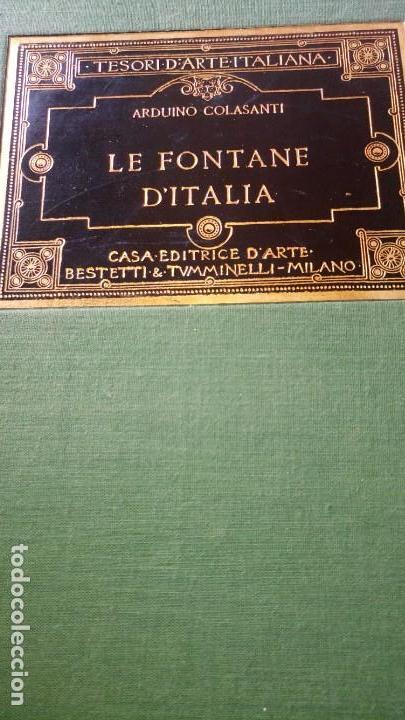 ~~~~ LE FONTANE D´ITALIA, ARDUINO COLASANTI - CASA EDITRICE D´ARTE BESTETTI &TVMMINELLI-MILANO ~~~~ (Libros Antiguos, Raros y Curiosos - Bellas artes, ocio y coleccion - Arquitectura)