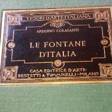 Libros antiguos: ~~~~ LE FONTANE D´ITALIA, ARDUINO COLASANTI - CASA EDITRICE D´ARTE BESTETTI &TVMMINELLI-MILANO ~~~~. Lote 169199220