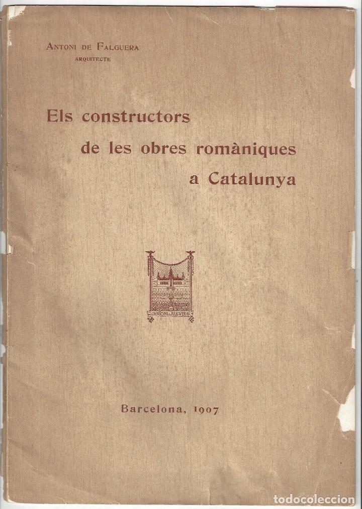 ELS CONSTRUCTORS DE LES OBRES ROMÀNIQUES A CATALUNYA. ANTONI DE FALGUERA. BARCELONA- 1907 (Libros Antiguos, Raros y Curiosos - Bellas artes, ocio y coleccion - Arquitectura)