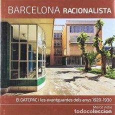 Libros antiguos: BARCELONA RACIONALISTA: EL GATCPAC Y LES AVANTGUARDES DELS ANYS 1920-1930. ARQUITECTURA. GATEPAC.. Lote 170357096