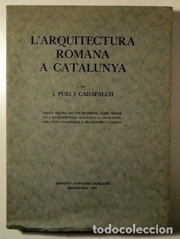 PUIG I CADAFALCH, J. - L'ARQUITECTURA ROMANA A CATALUNYA - BARCELONA 1934 - IL·LUSTRAT (Libros Antiguos, Raros y Curiosos - Bellas artes, ocio y coleccion - Arquitectura)