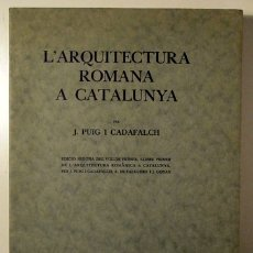 Libros antiguos: PUIG I CADAFALCH, J. - L'ARQUITECTURA ROMANA A CATALUNYA - BARCELONA 1934 - IL·LUSTRAT. Lote 173629232