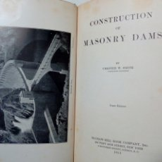 Libros antiguos: (1915) CONSTRUCTION OF MASONRY DAMS (CHESTER W. SMITH) MCGRAW-HILL BOOK CO.- 1ª EDICIÓN - EN INGLÉS. Lote 178726865