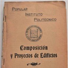 Libros antiguos: POPULAR INSTITUTO POLITÉCNICO - COMPOSICIÓN Y PROYECTOS DE EDIFICIOS - SEVILLA AÑO 1916. Lote 179330297