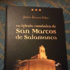Libros antiguos: LA IGLESIA ROMÁNICA DE SAN MARCOS DE SALAMANCA JULIÁN ÁLVAREZ VILLAR. TAPA DURA, 2005,MUY ILUSTRADO. Lote 183424331