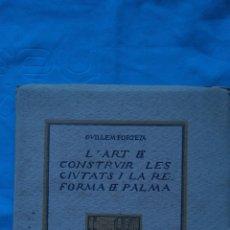 Libros antiguos: L'ART DE CONSTRUIR LES CIUTATS I LA REFORMA DE PALMA - GUILLÉN FORTEZA. Lote 186085636