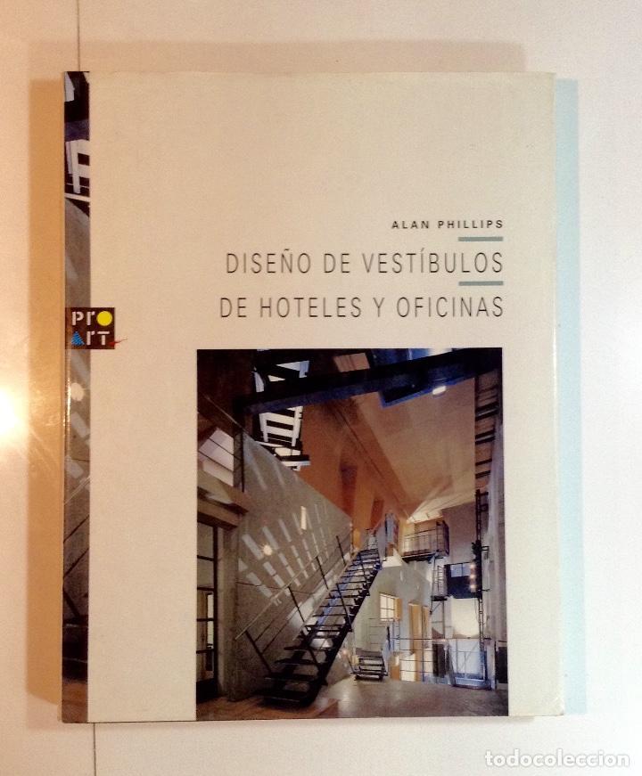 DISEŃO DE VESTIBULOS Y OFICINAS. ALAN PHILLIPS. 1992 (Libros Antiguos, Raros y Curiosos - Bellas artes, ocio y coleccion - Arquitectura)