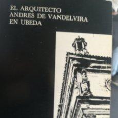 Libros antiguos: EL ARQUITECTO ANDRÉS DE VANDELVIRA EN UBEDA JAÉN ARSENIO MORENO MENDOZA 1979. Lote 190334107