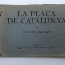 Libros antiguos: LA PLAÇA DE CATALUNYA 1927 FIRMADO POR EL ARQUITECTO PUIG Y CADAFALCH. Lote 190596865
