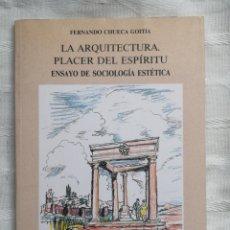 Libros antiguos: FERNANDO CHUECA GOITIA, LA ARQUITECTURA PLACER DEL ESPÍRITU.ENSAYO DE SOCIOLOGÍA ESTÉTICA. ÁVILA1993. Lote 194499560