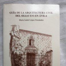 Libros antiguos: GUÍA DE LA ARQUITECTURA CIVIL DEL SIGLO XVI EN ÁVILA. MARÍA ISABEL LÓPEZ FERNÁNDEZ AVILA 2002 UNDACI. Lote 194500550