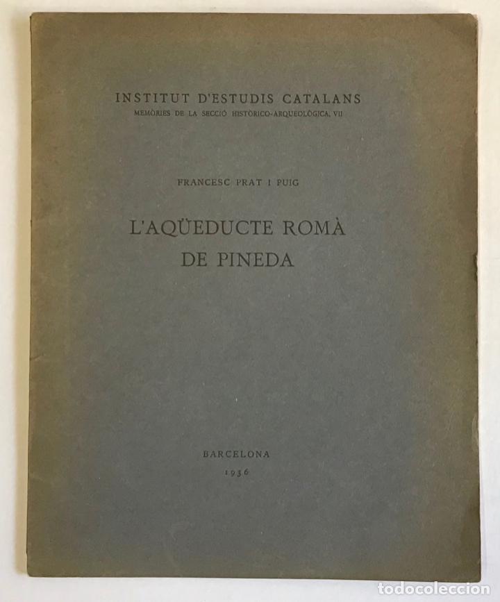 L'AQÜEDUCTE ROMÀ DE PINEDA. - PRAT I PUIG, FRANCESC. (Libros Antiguos, Raros y Curiosos - Bellas artes, ocio y coleccion - Arquitectura)