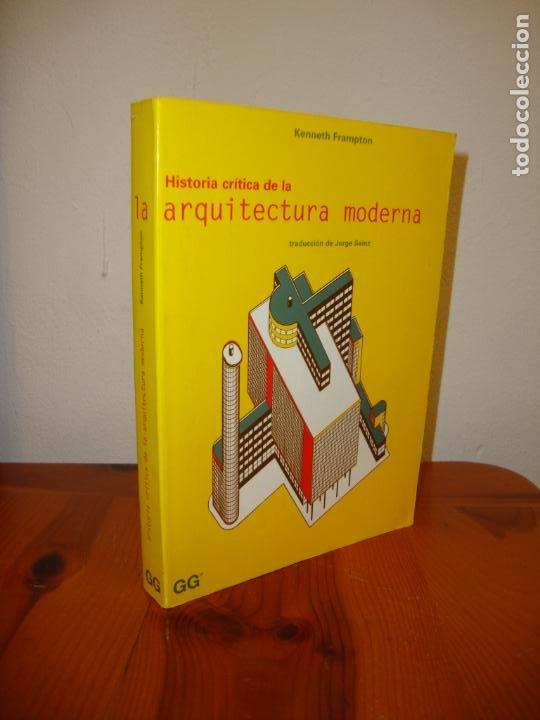 HISTORIA CRÍTICA DE LA ARQUITECTURA MODERNA - KENNETH FRAMPTON - GUSTAVO GILI, MUY BUEN ESTADO (Libros Antiguos, Raros y Curiosos - Bellas artes, ocio y coleccion - Arquitectura)