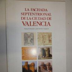 Libros antiguos: LA FACHADA SEPTENTRIONAL DE LA CIUDAD DE VALENCIA - VICENÇ M. ROSELLÓ - JULIA ESTEBAN CHAPAPRIA LIB. Lote 195004573