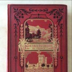 Libros antiguos: LES CHATEAUX HISTORIQUES DE FRANCE, HACIA 1880. J-L. BOURASSÉ. BIEN ILUSTRADO. Lote 199631033