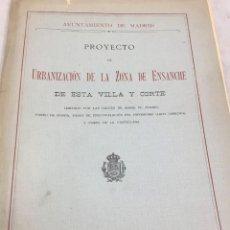 Libros antiguos: PROYECTO DE URBANIZACIÓN DE LA ZONA DE ENSANCHE DE ESTA VILLA Y CORTE. AYTO MADRID 1917. Lote 201646167