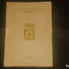 Libros antiguos: LIBRO - EL PALACIO DE LA EXCMA DIPUTACION PRIVINCIAL DE BARCELONA 1929 , 80 PAG , LEER DESCRIPCION. Lote 207354045