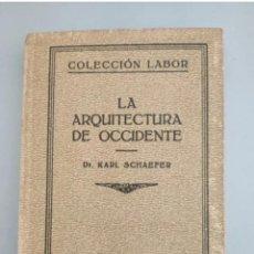 Libros antiguos: LA ARQUITECTURA DE OCCIDENTE, DR. KARL SCHAEFER, AÑO 1929. EDITORIAL LABOR. Lote 208071456