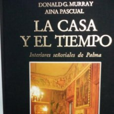 Libros antiguos: LA CASA Y EL TIEMPO - INTERIORES SEÑORIALES DE PALMA - AINA PASCUAL/DONALD G. MURRAY 2 TOMOS. Lote 218319157