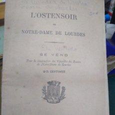 Libros antiguos: L' OSTENSOIR DE NOTRE-DAME DE LOURDES,SE VEND POUR LA CONSTRUCTION DES CHAPELLES DU ROSAIRE-1881. Lote 218613021