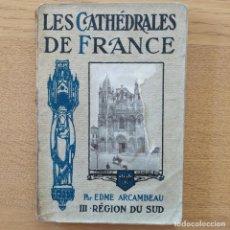 Libros antiguos: ARTE. FRANCIA. CATHEDRALES DE FRANCE, III. REGION DU SUD, EDME ARCAMBEAU, A. PERCHE, 1912. Lote 219290093