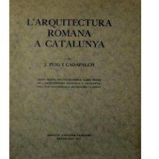 Libros antiguos: LIBRO L'ARQUITECTURA ROMANA A CATALUNYA BARCELONA EDICIÓN DE 1934 J. PUIG I CADAFALCH 1934 EN CATALÀ. Lote 220474236