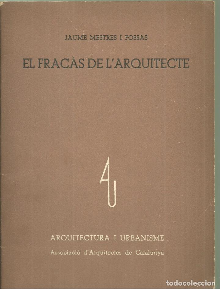 4113.- EL FRACÀS DE L`ARQUITECTE-JAUME MESTRES I FOSSAS-ASSOCIACIO ARQUITECTES DE CATALUNYA (Libros Antiguos, Raros y Curiosos - Bellas artes, ocio y coleccion - Arquitectura)