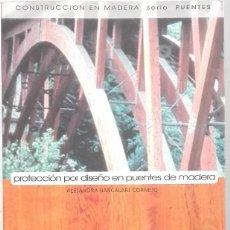 Libros antiguos: PROTECCIÓN POR DISEÑO EN PUENTES DE MADERA. PRESENTACIÓN RICARDO HEMPEL - BANCALARI CORNEJO, ALEJAND. Lote 222559225