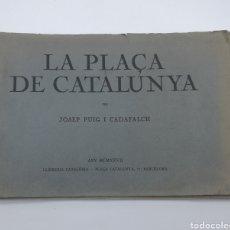 Libros antiguos: LA PLAÇA DE CATALUNYA 1927 FIRMADO POR EL ARQUITECTO PUIG Y CADAFALCH. Lote 224276761