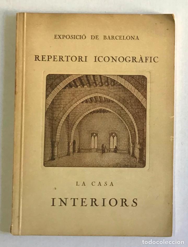 EXPOSICIÓ DE BARCELONA. REPERTORI ICONOGRÀFIC. INTERIORS. ESTRUCTURES AUTÈNTIQUES D'HABITACIONS... (Libros Antiguos, Raros y Curiosos - Bellas artes, ocio y coleccion - Arquitectura)