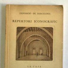 Libros antiguos: EXPOSICIÓ DE BARCELONA. REPERTORI ICONOGRÀFIC. INTERIORS. ESTRUCTURES AUTÈNTIQUES D'HABITACIONS.... Lote 225122340