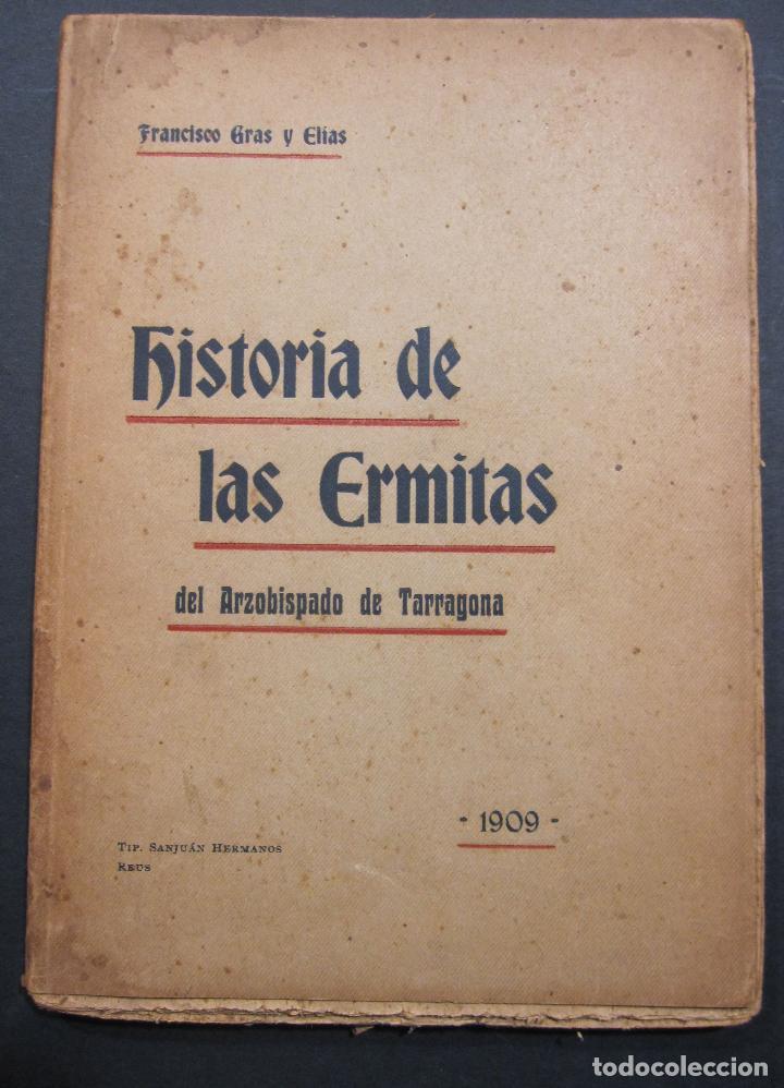 FRANCISCO GRAS Y ELIAS. HISTORIA DE LAS ERMITAS DEL ARZOBISPADO DE TARRAGONA. REUS 1909 (Libros Antiguos, Raros y Curiosos - Bellas artes, ocio y coleccion - Arquitectura)